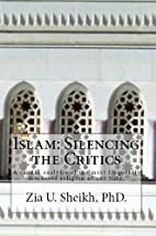 Islam: Silencing the Critics by Zia Sheikh