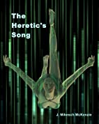 The Heretic's Song by J. Mikesch McKenzie