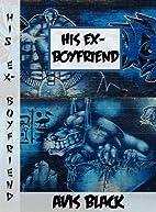 His Ex-Boyfriend by Avis Black