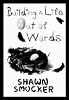 Building a Life Out of Words by Shawn…