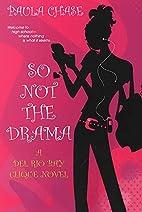 So Not The Drama: (Del Rio Bay Clique) by…