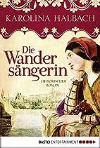 Die Wandersängerin: Historischer Roman…