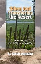When God Transforms the Desert by Steve…