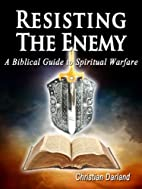 Resisting The Enemy A Biblical Guide to…