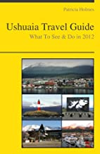 Ushuaia, Argentina Travel Guide - What To…