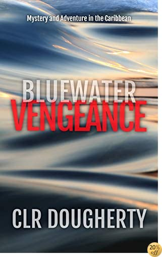 TBluewater Vengeance: Mystery and Adventure in the Caribbean (Bluewater Thrillers Book 2)