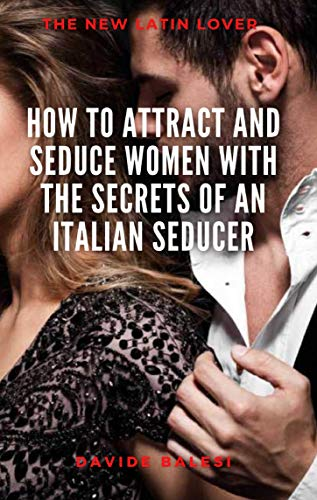 how-to-attract-and-seduce-women-with-the-secrets-of-an-italian-seducer