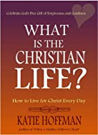 What is the Christian Life? by Katie Hoffman