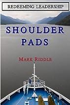 Redeeming Leadership: Shoulder Pads by Mark…