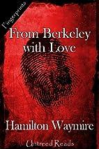 From Berkeley with Love by Hamilton Waymire