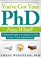 You've Got Your PhD: Now What? by Craig…