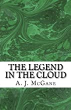The Legend in the Cloud by A. J. McGane