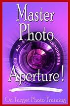 Master Photo Aperture! (On Target Photo…