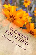 Flowers For Dying by David Atkinson