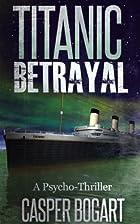 TITANIC BETRAYAL (A Short Story) by Casper…