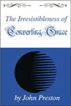 The Irresistibleness of Converting Grace by…