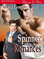 The Spinner of Romances by Roland Graeme