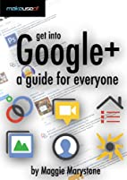 Get Into Google+ : A Guide For Everyone by…