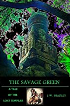 The Savage Green by J.W. Bradley
