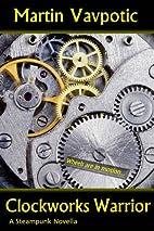 Clockworks Warrior by Martin Vavpotic
