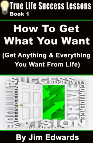 how-to-get-anything-you-want-true-life-success-lessons-book-1