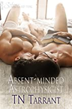 Absent-Minded Astrophysicist by TN Tarrant