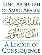 King Abdullah of Saudi Arabia: A Leader of…