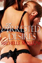 Arrested Desires by Michelle M. Pillow