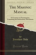 The Masonic Manual: Or Lectures on…