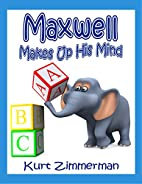 Maxwell Makes Up His Mind by Kurt Zimmerman