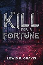 TO KILL FOR A FORTUNE by Lewis P. Gravis
