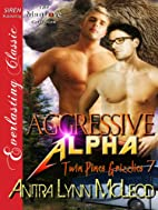 Aggressive Alpha (Twin Pines Grizzlies, #7)…