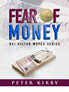 Fear Of Money (DCI Victor Moyes) by Peter…