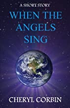 When the Angels Sing by Cheryl Corbin