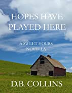 Hopes Have Played Here (Sweet Hours) by D.B.…