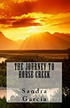 The Journey to Horse Creek by Sandra Garcia