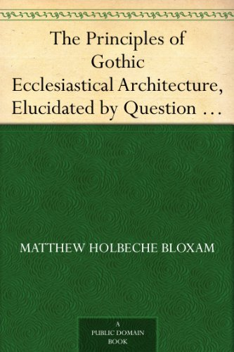 the-principles-of-gothic-ecclesiastical-architecture-elucidated-by-question-and-answer-4th-ed