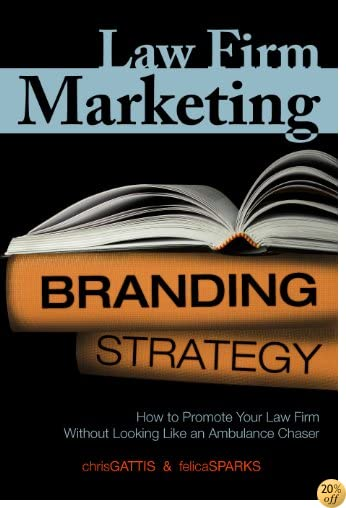 Law Firm Marketing: How to Promote Your Law Firm Without Looking Like an Ambulance Chaser