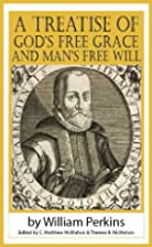 A Treatise of God's Free Grace and Man's…