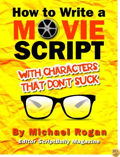 How to Write a Movie Script With Characters That Don't Suck  Vol. 2 of the ScriptBully Screenwriting Made (Stupidly) Easy Collection