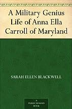 A Military Genius Life of Anna Ella Carroll…