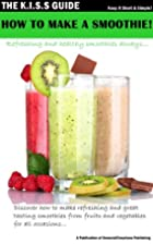 How To Make A Smoothie! (The KISS Guide) by…