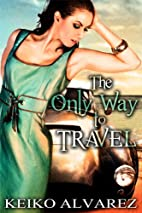 The Only Way to Travel by Keiko Alvarez