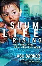 Slum Life Rising: How to Enflesh Hope Within…