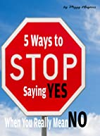 Five Ways to Stop Saying Yes When You Really…