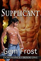 Supplicant (Dominance, #1) by Meg Harris