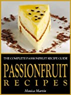 Passionfruit Recipes - The Complete…