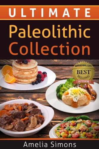 ultimate-paleolithic-collection-4-weeks-of-fabulous-paleolithic-breakfasts-lunches-and-dinners-with-appetizers-and-desserts-all-in-one-4-weeks-of-fabulous-paleo-recipes