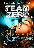 Team Zero 3 - Heißkaltes Geheimnis by…