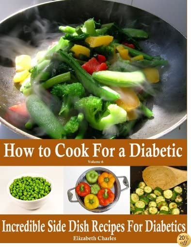 How to Cook For a Diabetic - Incredible Side Dish Recipes For Diabetics